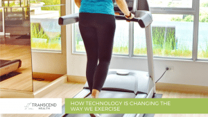 How Technology is Changing the Way We Exercise - Transcend Health