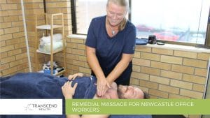 Remedial Massage for Newcastle Office Workers - Physiotherapist Newcastle - Physiotherapy - Transcend Health