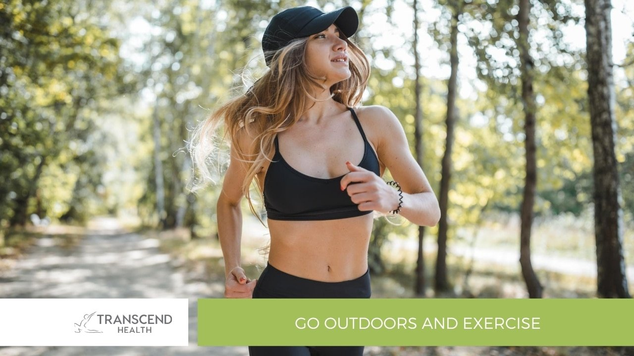 Go outdoors and exercise