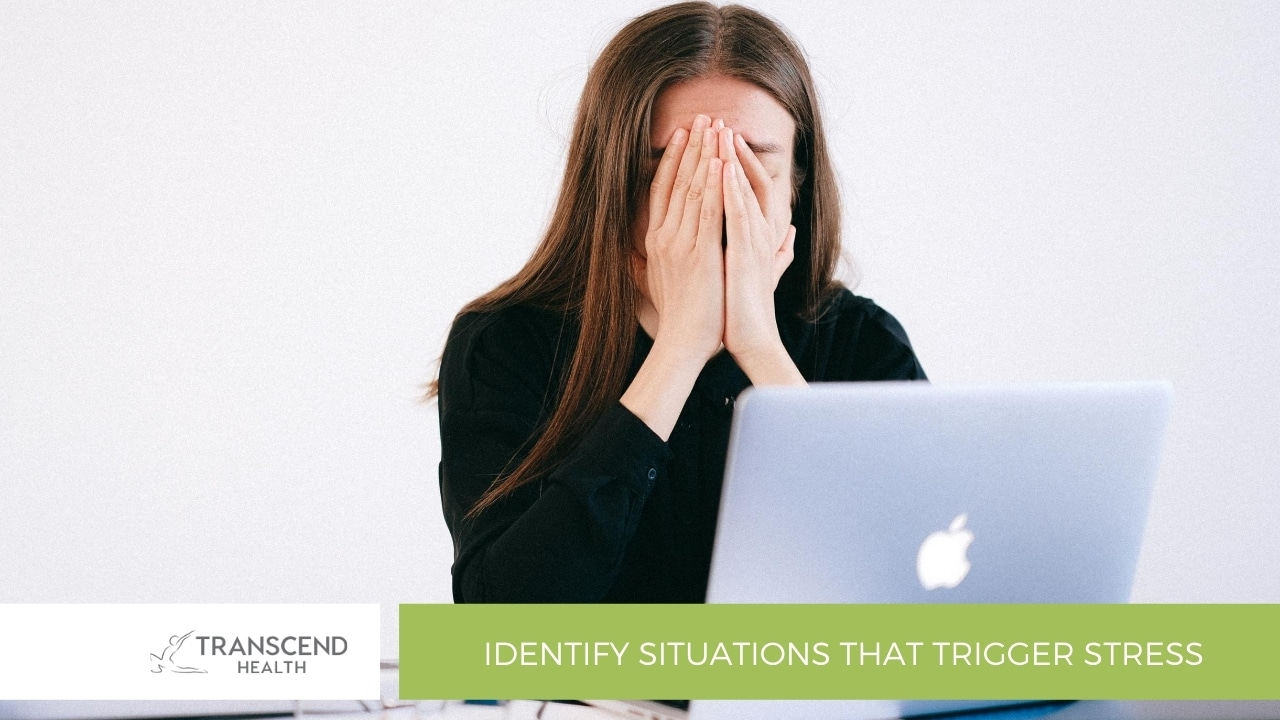 Identify situations that trigger stress
