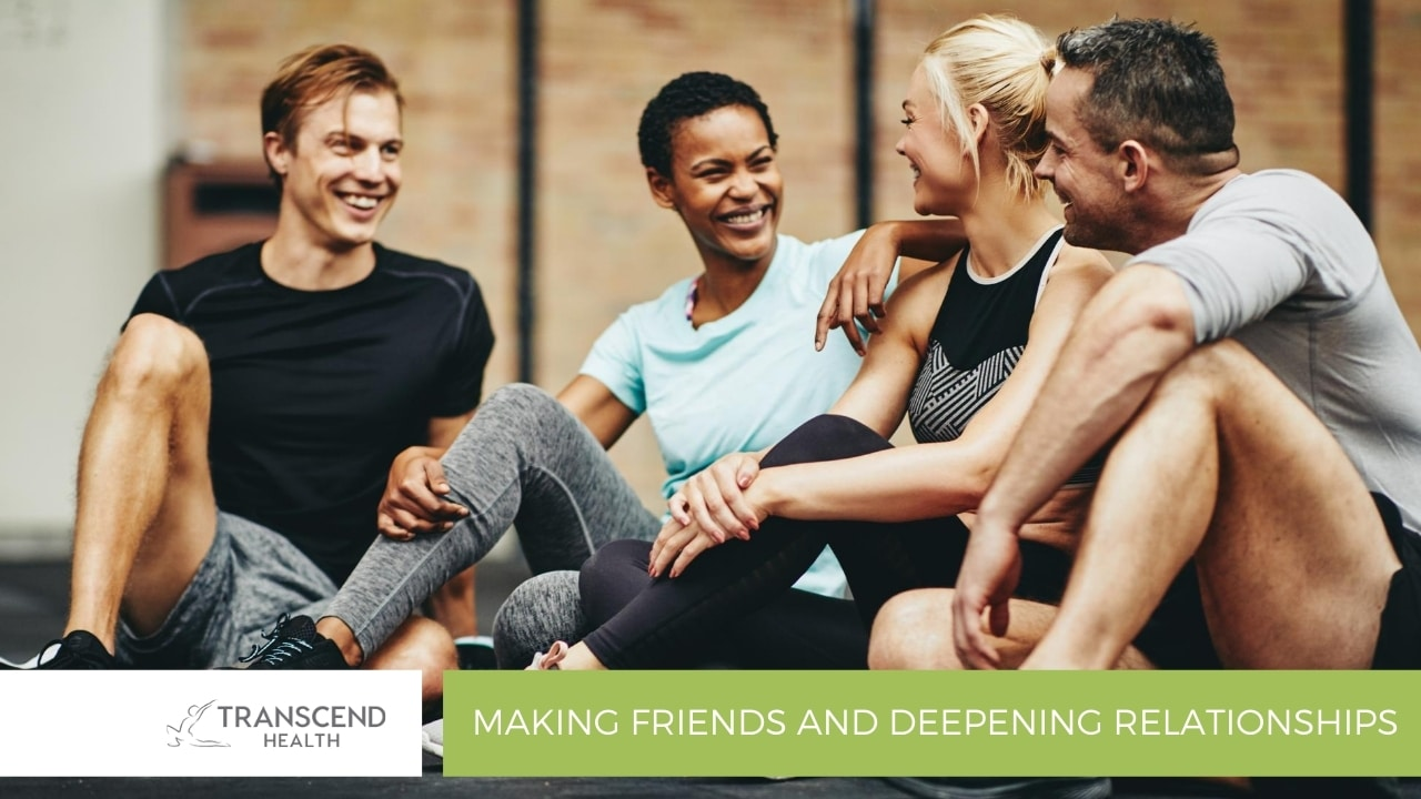 Making friends and deepening relationships