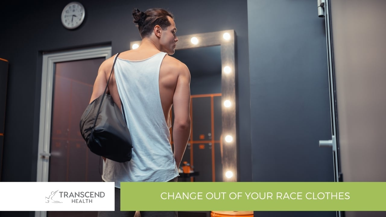 Change out of your race clothes