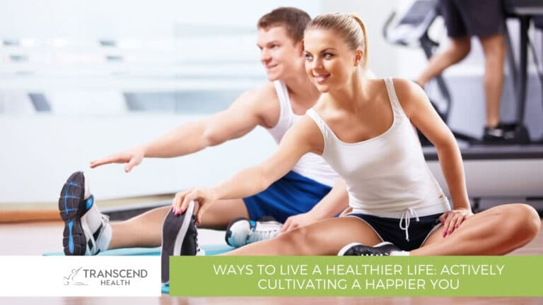 Ways to Live A Healthier Life Actively Cultivating A Happier You