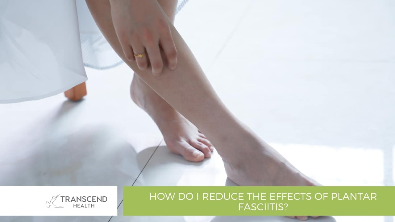 How Do I Reduce the Effects of Plantar Fasciitis?