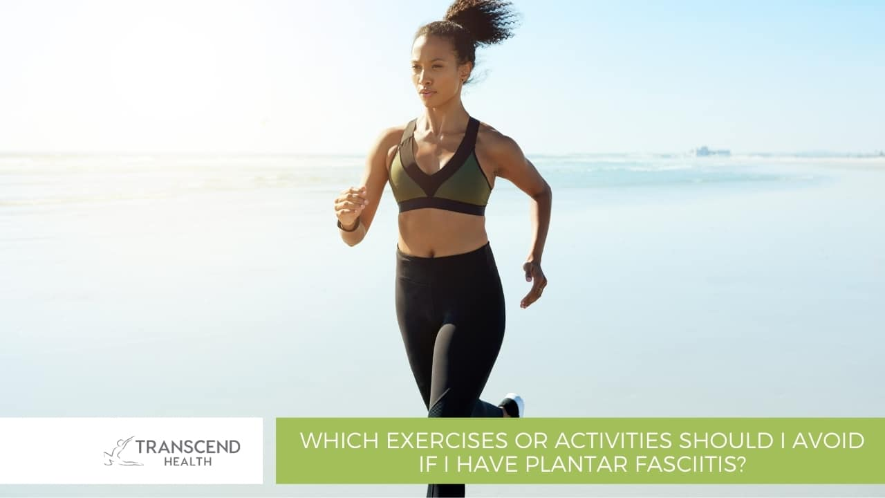 Which Exercises or Activities Should I Avoid If I Have Plantar Fasciitis?
